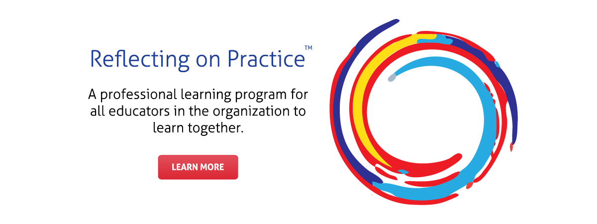 Reflecting on Practice: A professional learning program for all educators in the organization to learn together.